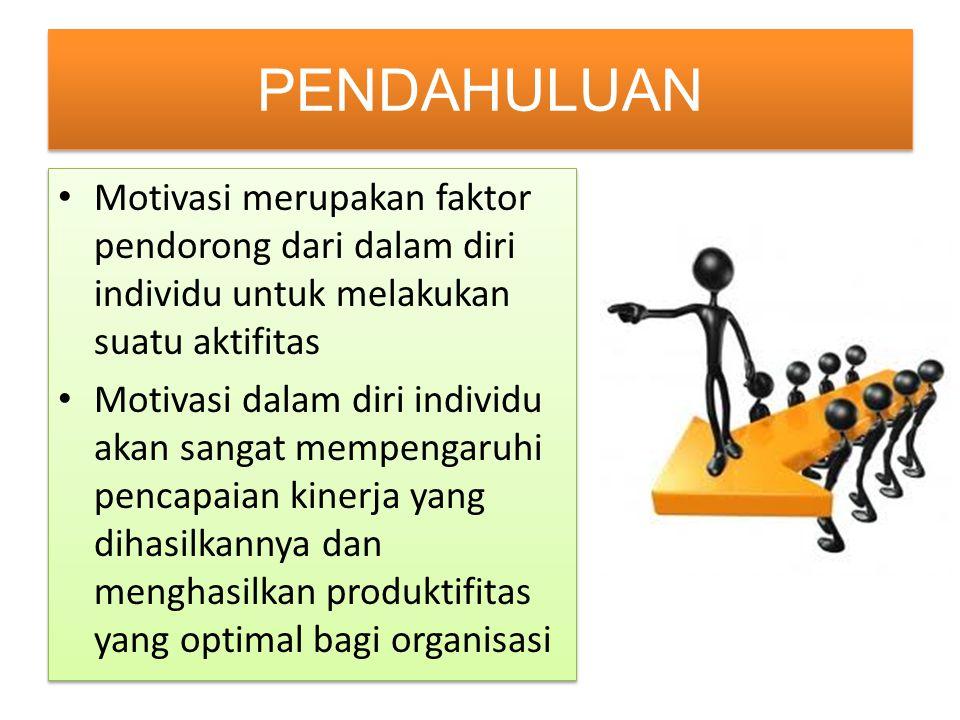 PENDAHULUAN Motivasi merupakan faktor pendorong dari dalam diri individu untuk melakukan suatu aktifitas.