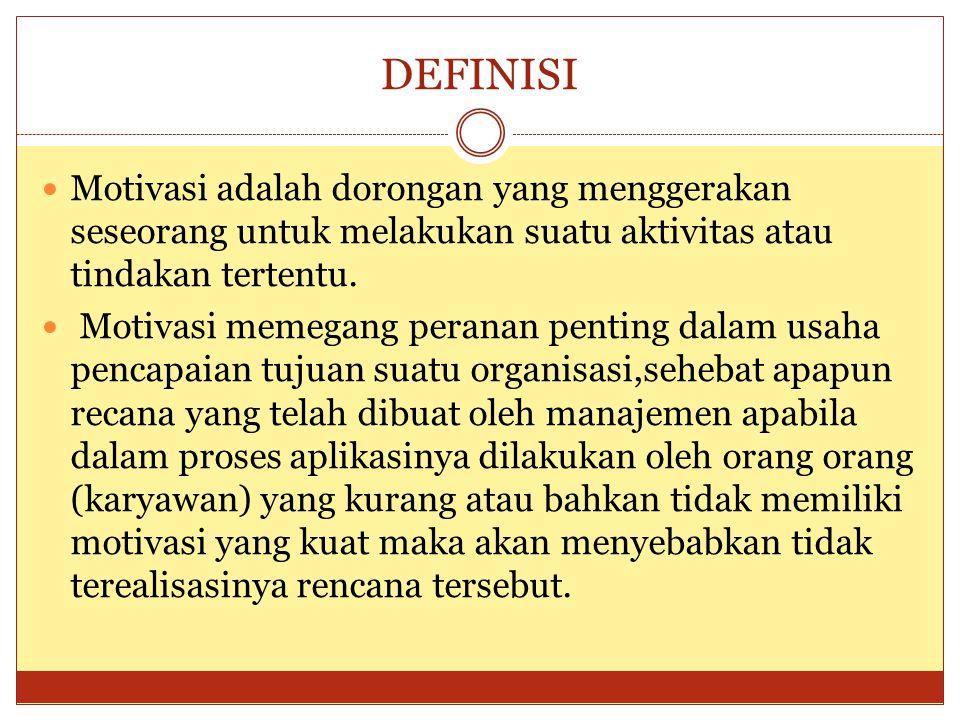 DEFINISI Motivasi adalah dorongan yang menggerakan seseorang untuk melakukan suatu aktivitas atau tindakan tertentu.