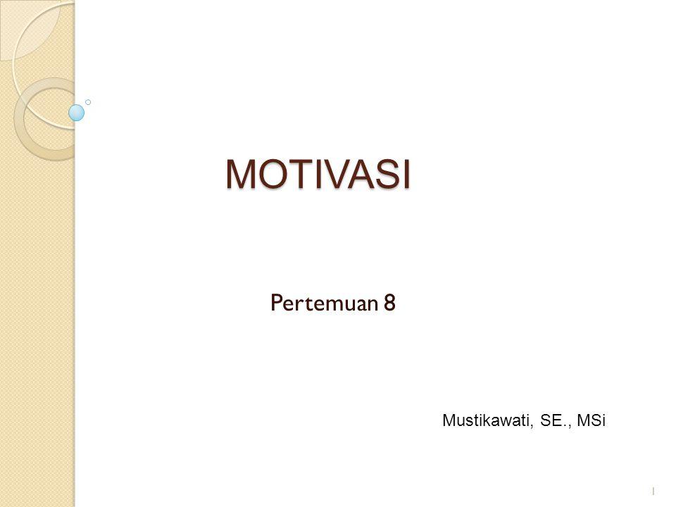 MOTIVASI Pertemuan 8 Mustikawati, SE., MSi