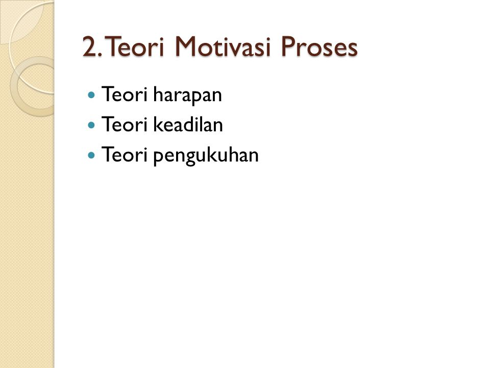 2. Teori Motivasi Proses Teori harapan Teori keadilan Teori pengukuhan