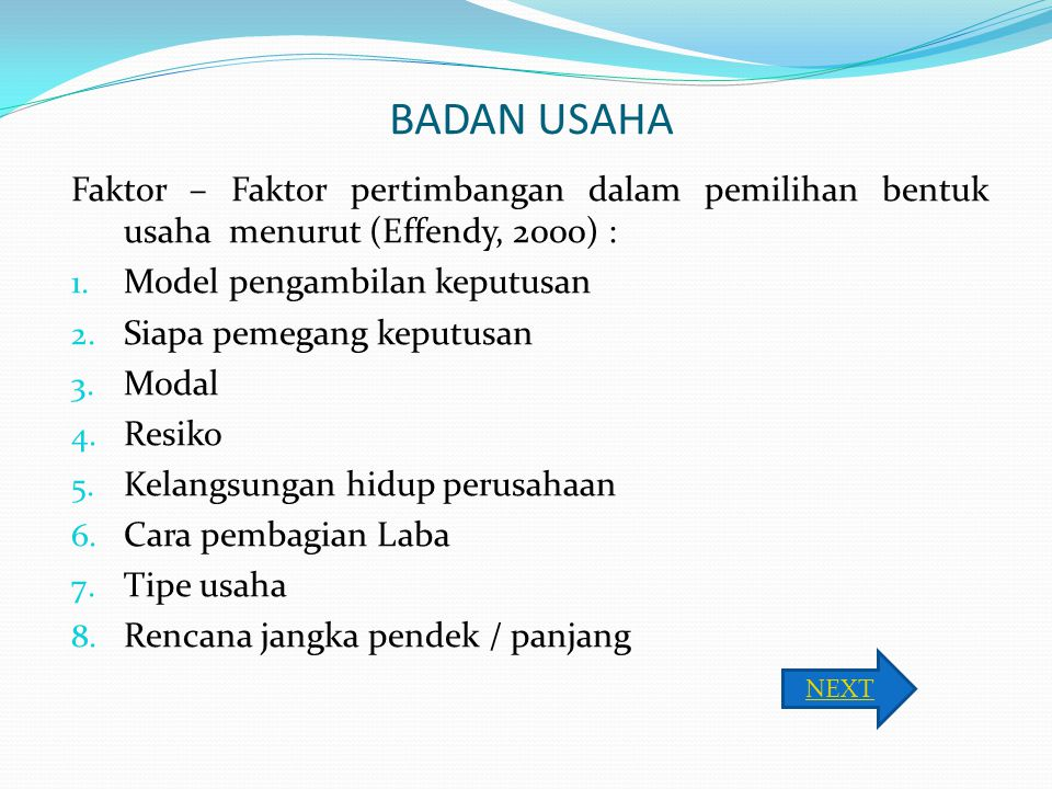 BADAN USAHA Faktor – Faktor pertimbangan dalam pemilihan bentuk usaha menurut (Effendy, 2000) : Model pengambilan keputusan.