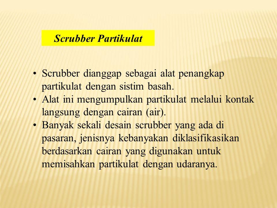 Scrubber Partikulat Scrubber dianggap sebagai alat penangkap partikulat dengan sistim basah.
