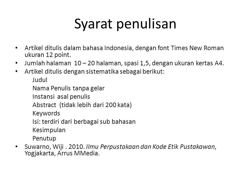 Syarat penulisan Artikel ditulis dalam bahasa Indonesia, dengan font Times New Roman ukuran 12 point.