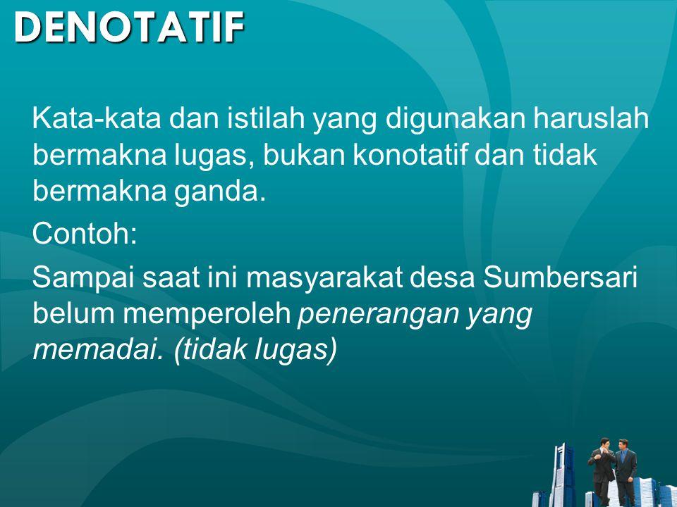 DENOTATIF Kata-kata dan istilah yang digunakan haruslah bermakna lugas, bukan konotatif dan tidak bermakna ganda.