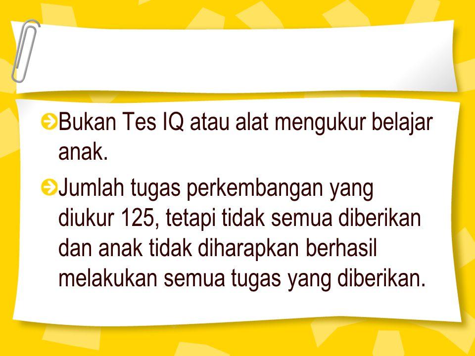 Bukan Tes IQ atau alat mengukur belajar anak.
