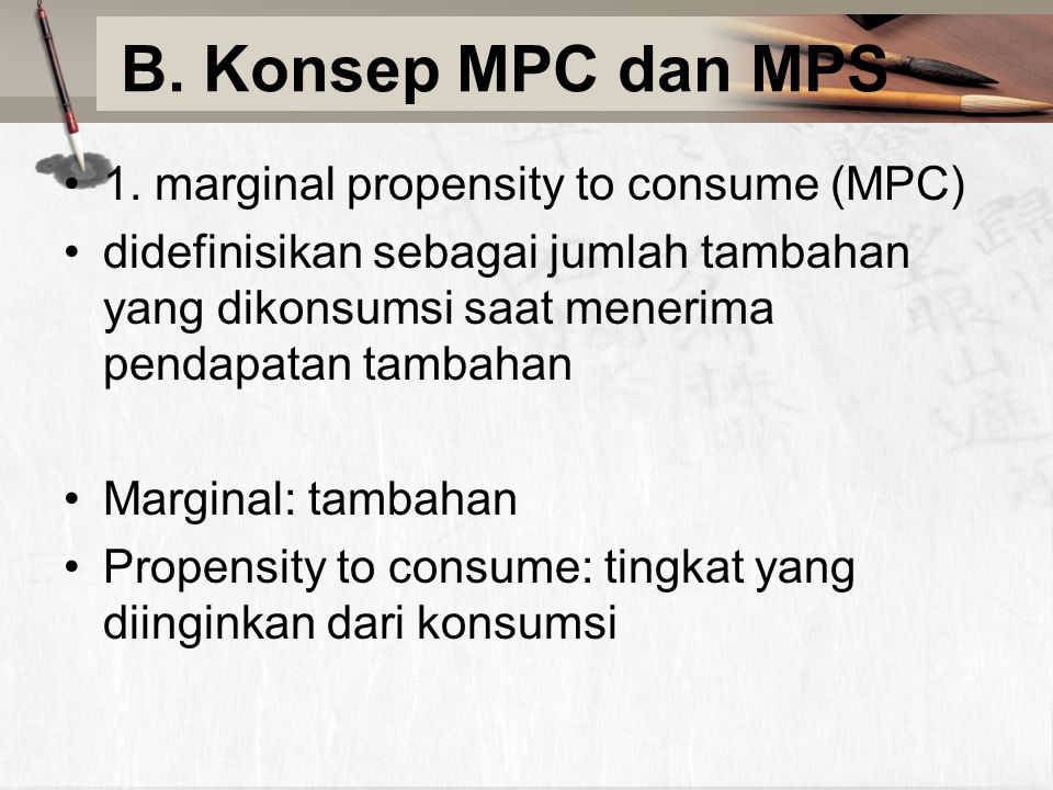 B. Konsep MPC dan MPS 1. marginal propensity to consume (MPC)