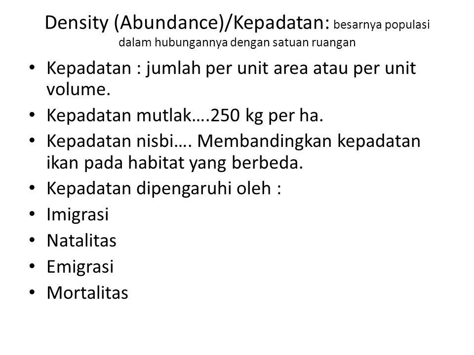 Density (Abundance)/Kepadatan: besarnya populasi dalam hubungannya dengan satuan ruangan