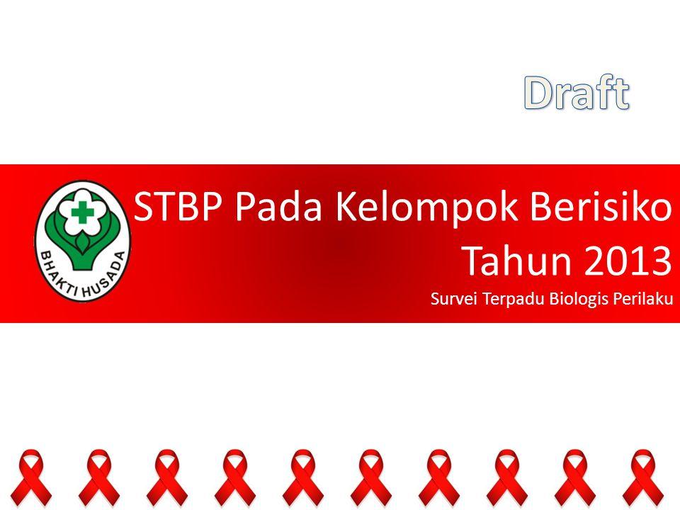 Draft STBP Pada Kelompok Berisiko Tahun 2013 Survei Terpadu Biologis Perilaku