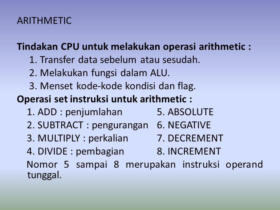 ARITHMETIC Tindakan CPU untuk melakukan operasi arithmetic : 1. Transfer data sebelum atau sesudah.