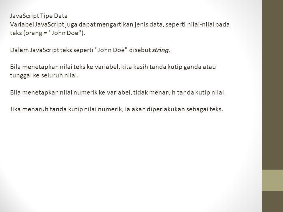 JavaScript Tipe Data Variabel JavaScript juga dapat mengartikan jenis data, seperti nilai-nilai pada teks (orang = John Doe ).