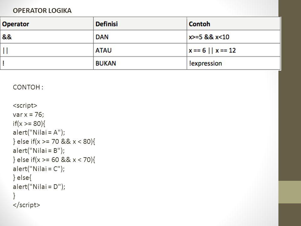 OPERATOR LOGIKA CONTOH : <script> var x = 76; if(x >= 80){ alert( Nilai = A ); } else if(x >= 70 && x < 80){