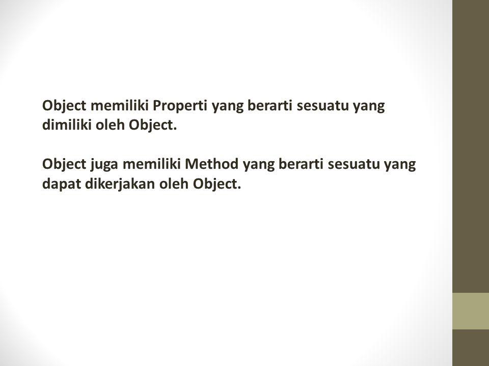 Object memiliki Properti yang berarti sesuatu yang dimiliki oleh Object.