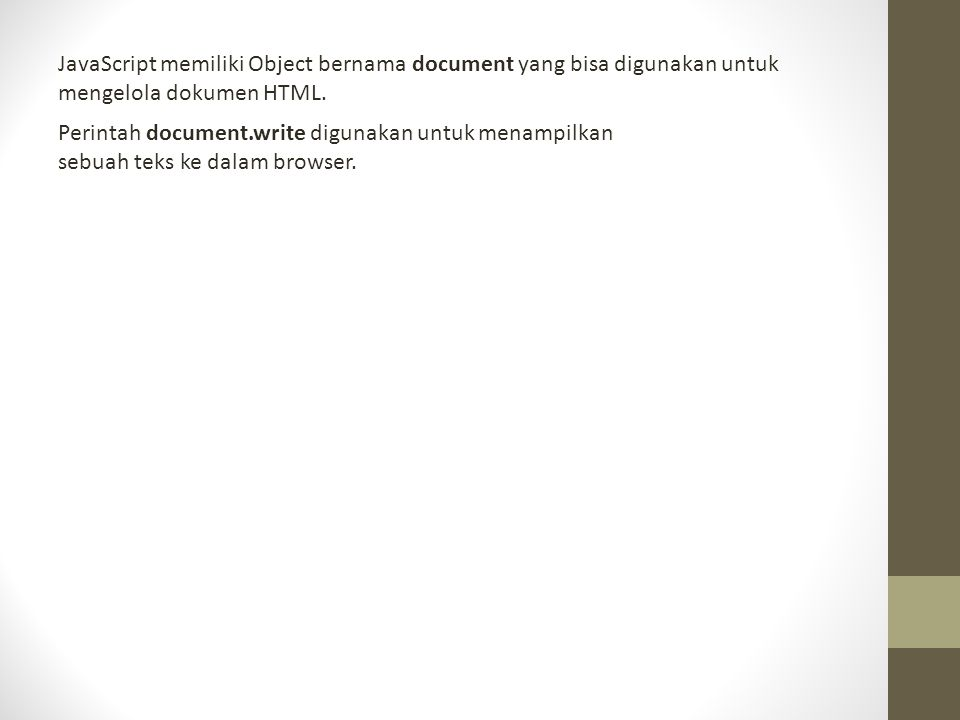 JavaScript memiliki Object bernama document yang bisa digunakan untuk mengelola dokumen HTML.