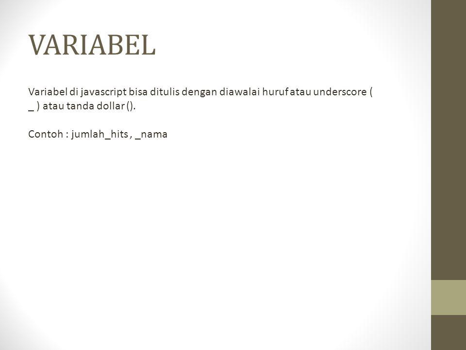 VARIABEL Variabel di javascript bisa ditulis dengan diawalai huruf atau underscore ( _ ) atau tanda dollar ().