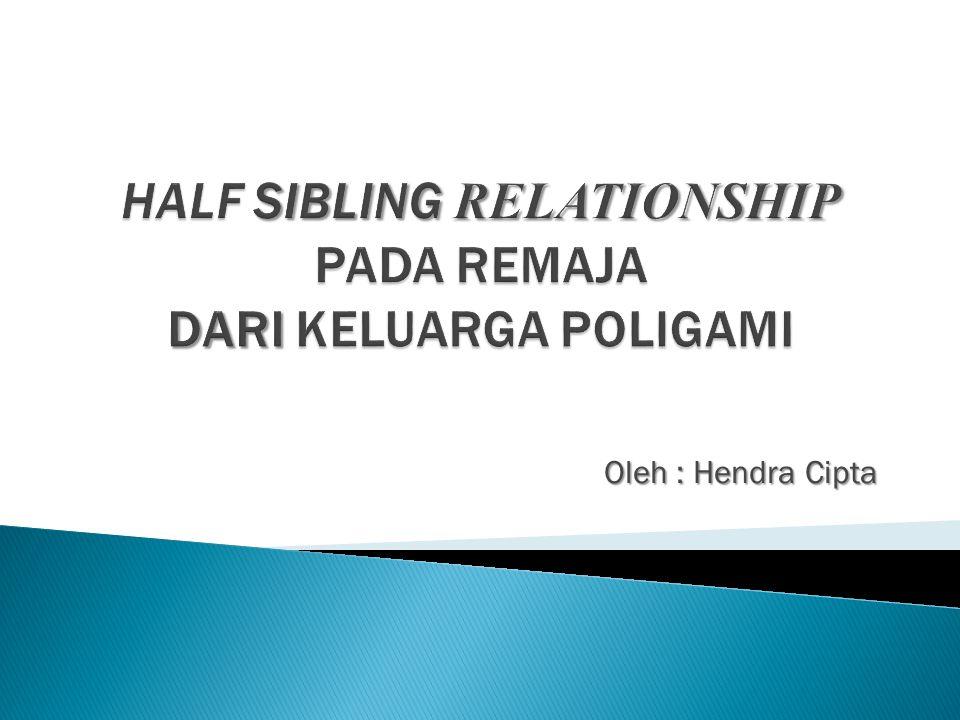 HALF SIBLING RELATIONSHIP PADA REMAJA DARI KELUARGA POLIGAMI