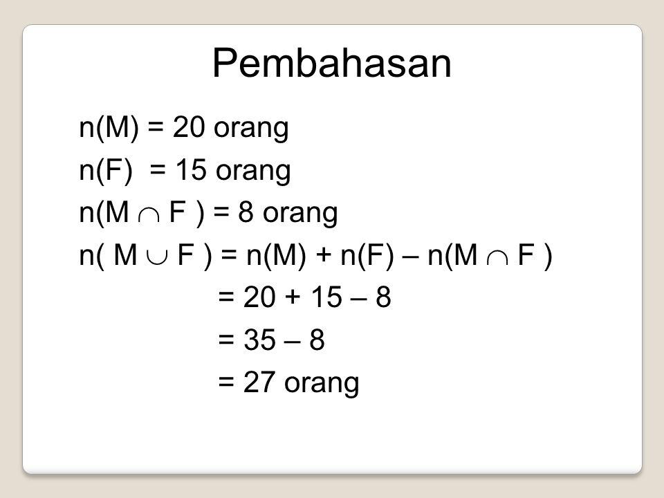 Pembahasan n(M) = 20 orang n(F) = 15 orang n(M  F ) = 8 orang