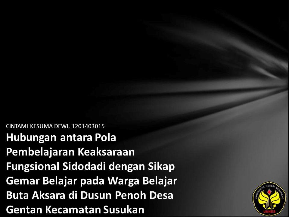 CINTAMI KESUMA DEWI, 1201403015 Hubungan antara Pola Pembelajaran Keaksaraan Fungsional Sidodadi dengan Sikap Gemar Belajar pada Warga Belajar Buta Aksara di Dusun Penoh Desa Gentan Kecamatan Susukan Kabupaten Semarang.