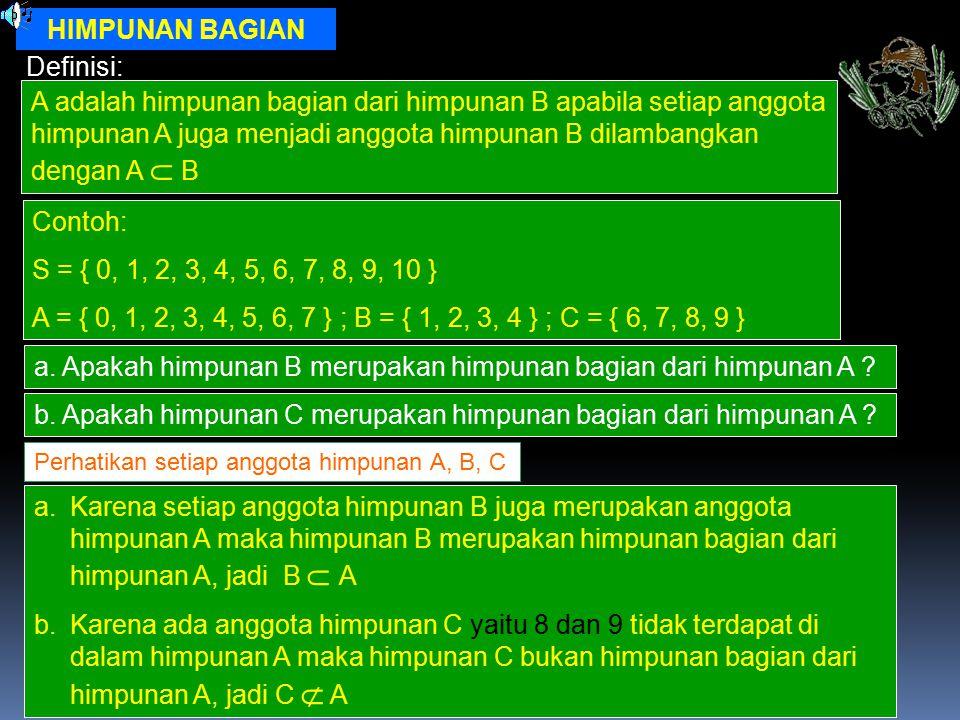 a. Apakah himpunan B merupakan himpunan bagian dari himpunan A