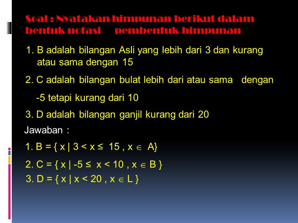 Soal : Nyatakan himpunan berikut dalam bentuk notasi