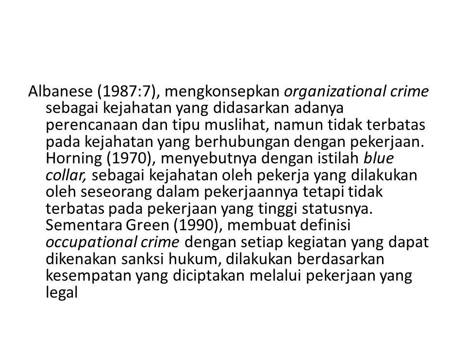 Albanese (1987:7), mengkonsepkan organizational crime sebagai kejahatan yang didasarkan adanya perencanaan dan tipu muslihat, namun tidak terbatas pada kejahatan yang berhubungan dengan pekerjaan.
