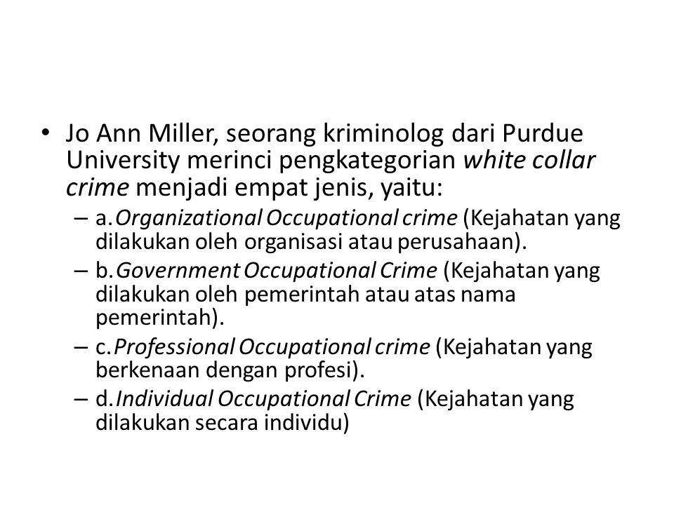 Jo Ann Miller, seorang kriminolog dari Purdue University merinci pengkategorian white collar crime menjadi empat jenis, yaitu: