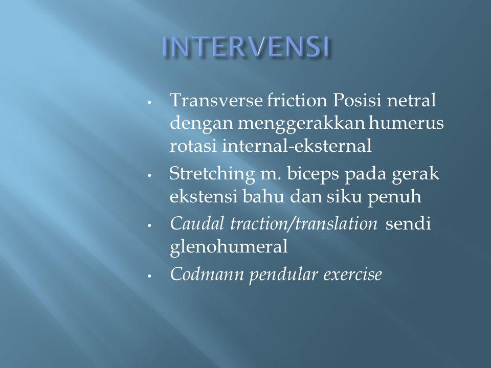 INTERVENSI Transverse friction Posisi netral dengan menggerakkan humerus rotasi internal-eksternal.