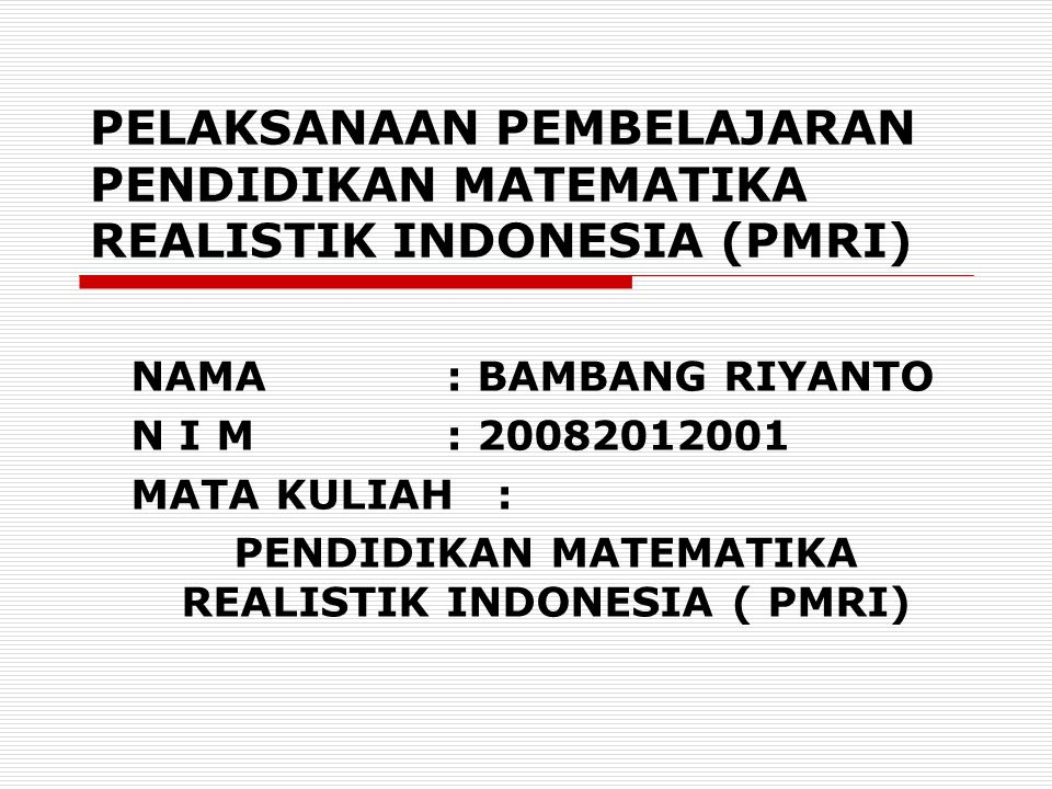 PENDIDIKAN MATEMATIKA REALISTIK INDONESIA ( PMRI)