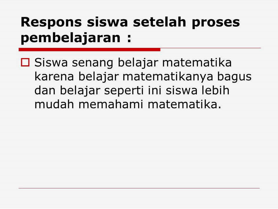 Respons siswa setelah proses pembelajaran :