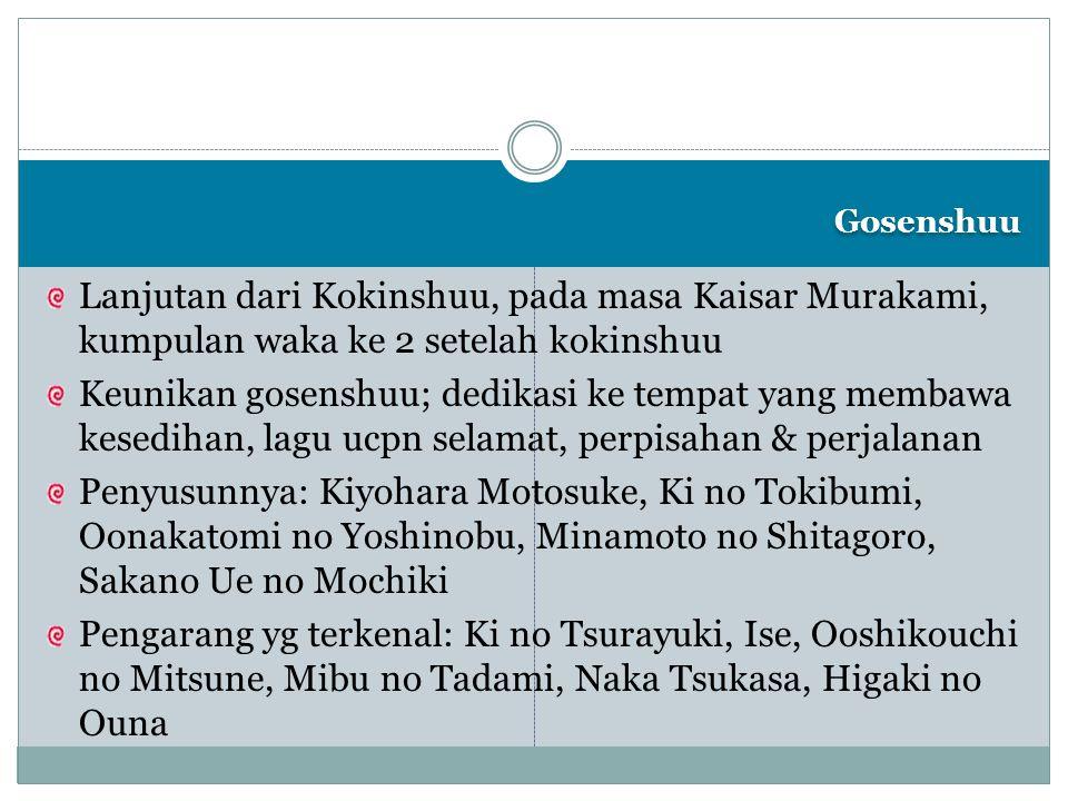 Gosenshuu Lanjutan dari Kokinshuu, pada masa Kaisar Murakami, kumpulan waka ke 2 setelah kokinshuu.