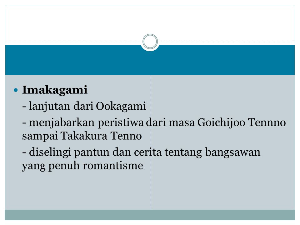 Imakagami - lanjutan dari Ookagami. - menjabarkan peristiwa dari masa Goichijoo Tennno sampai Takakura Tenno.