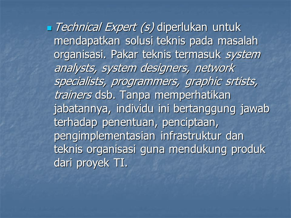 Technical Expert (s) diperlukan untuk mendapatkan solusi teknis pada masalah organisasi.