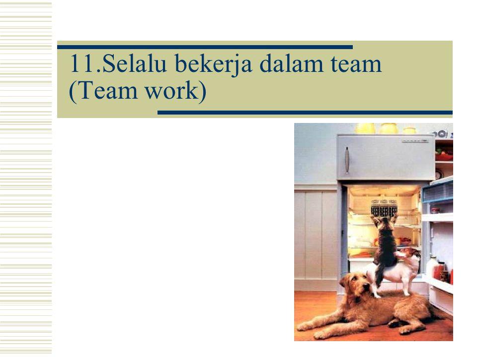 11.Selalu bekerja dalam team (Team work)
