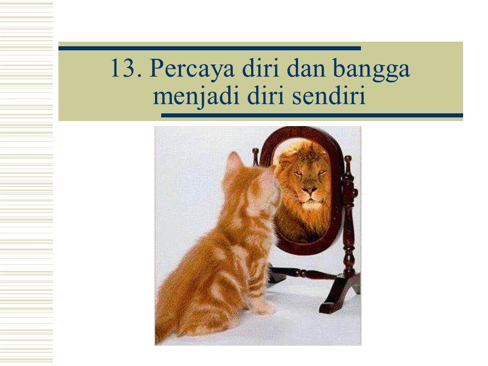 13. Percaya diri dan bangga menjadi diri sendiri