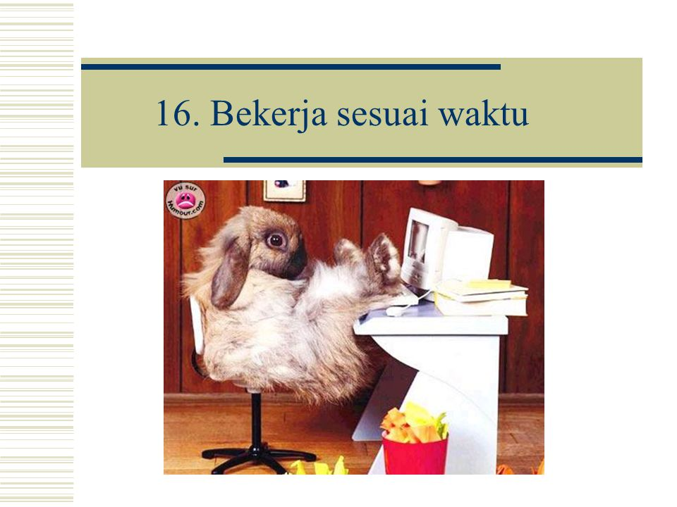 16. Bekerja sesuai waktu
