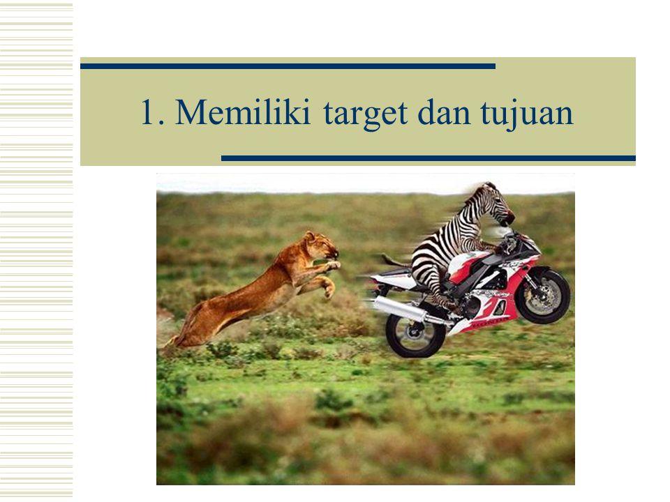 1. Memiliki target dan tujuan