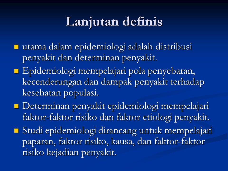 Lanjutan definis utama dalam epidemiologi adalah distribusi penyakit dan determinan penyakit.