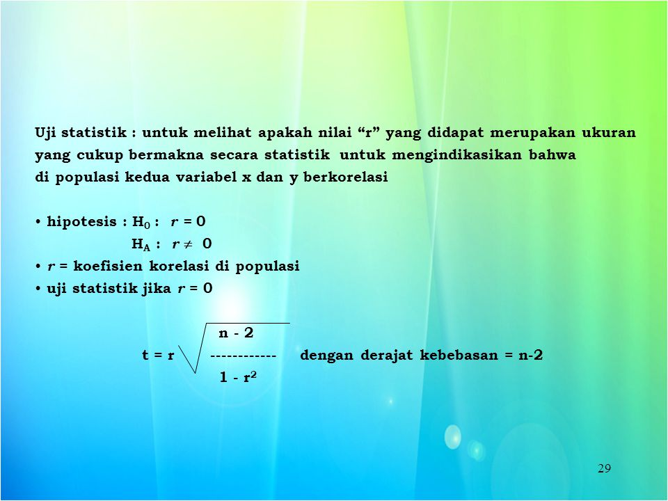 Uji statistik : untuk melihat apakah nilai r yang didapat merupakan ukuran