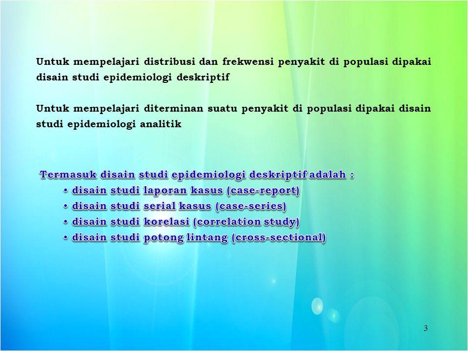 Untuk mempelajari distribusi dan frekwensi penyakit di populasi dipakai