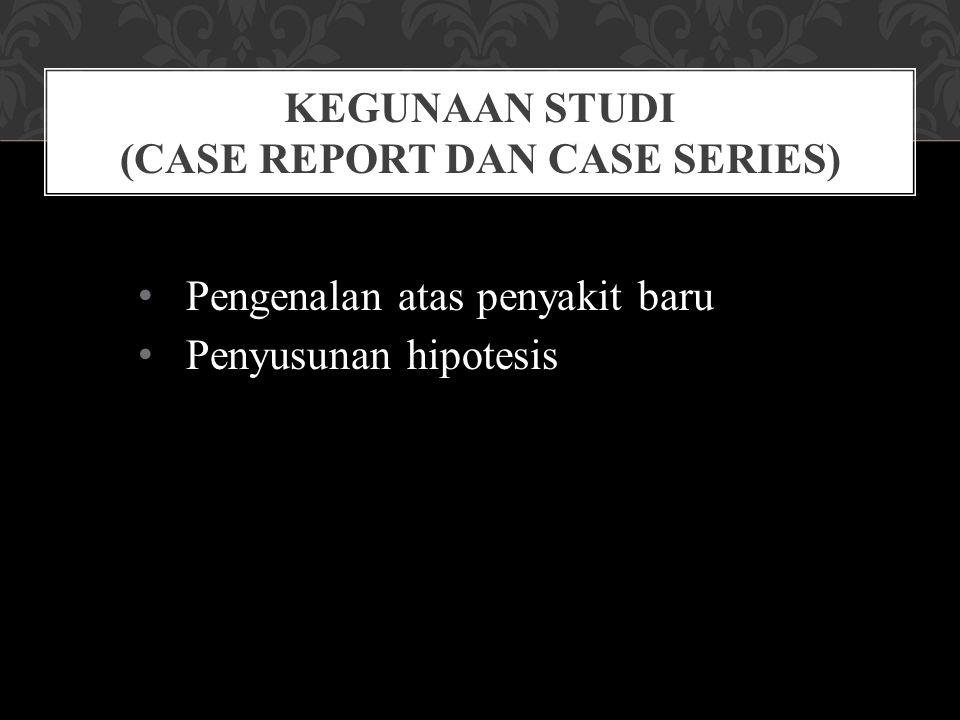 Kegunaan Studi (Case Report dan Case Series)