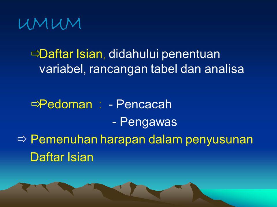 UMUM Daftar Isian, didahului penentuan variabel, rancangan tabel dan analisa. Pedoman : - Pencacah.
