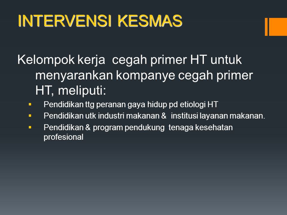 INTERVENSI KESMAS Kelompok kerja cegah primer HT untuk menyarankan kompanye cegah primer HT, meliputi: