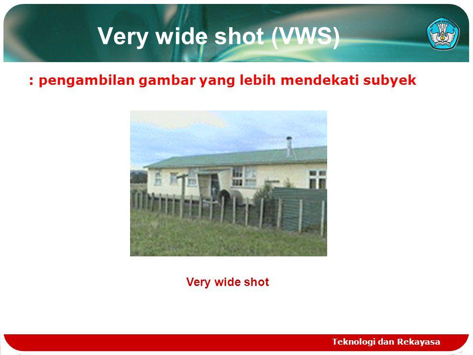 Very wide shot (VWS) : pengambilan gambar yang lebih mendekati subyek
