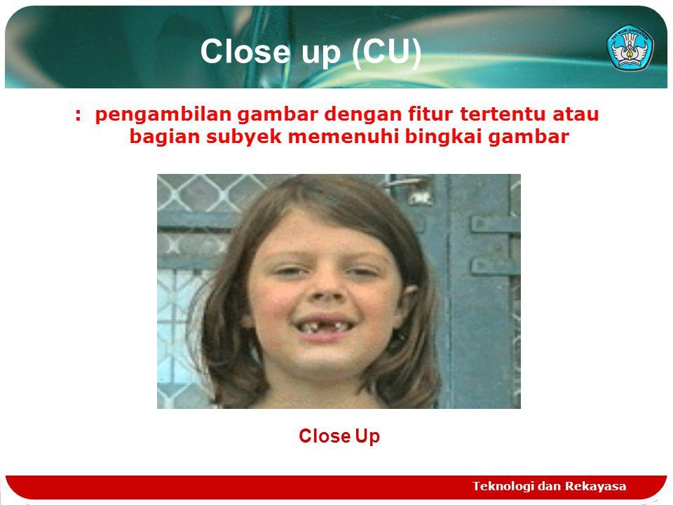Close up (CU) : pengambilan gambar dengan fitur tertentu atau bagian subyek memenuhi bingkai gambar.