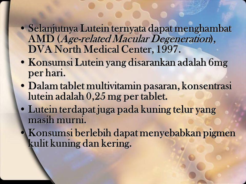 Selanjutnya Lutein ternyata dapat menghambat AMD (Age-related Macular Degeneration), DVA North Medical Center, 1997.