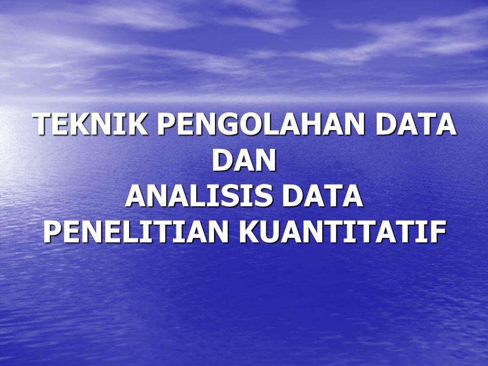 TEKNIK PENGOLAHAN DATA DAN ANALISIS DATA PENELITIAN KUANTITATIF