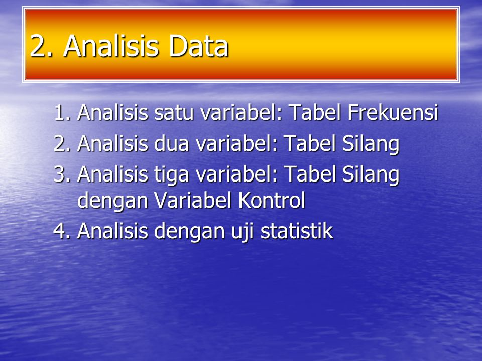 2. Analisis Data Analisis satu variabel: Tabel Frekuensi