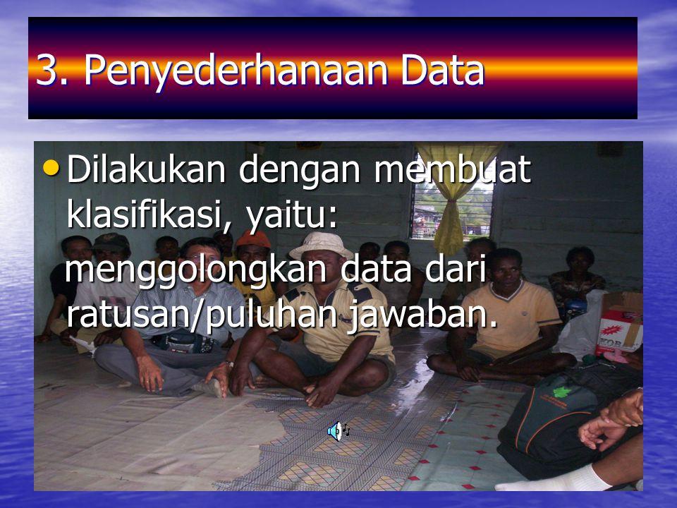 3. Penyederhanaan Data Dilakukan dengan membuat klasifikasi, yaitu: