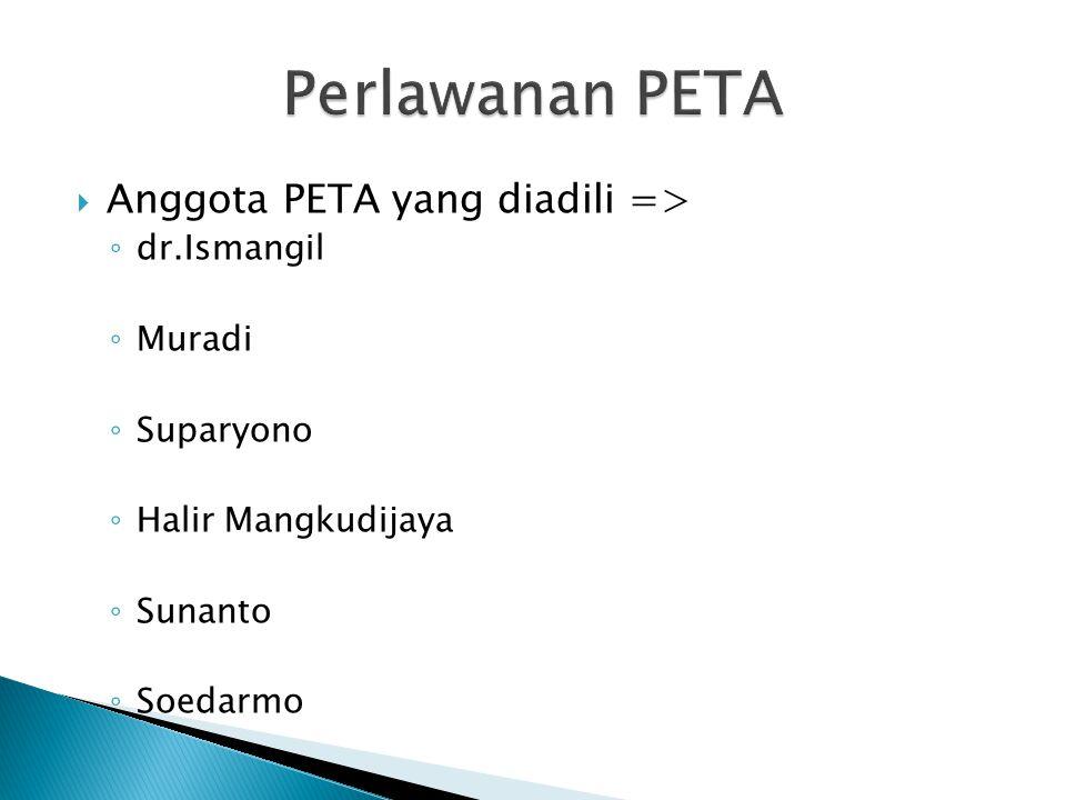 Perlawanan PETA Anggota PETA yang diadili => dr.Ismangil Muradi