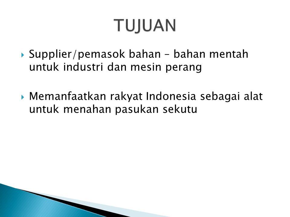 TUJUAN Supplier/pemasok bahan – bahan mentah untuk industri dan mesin perang.