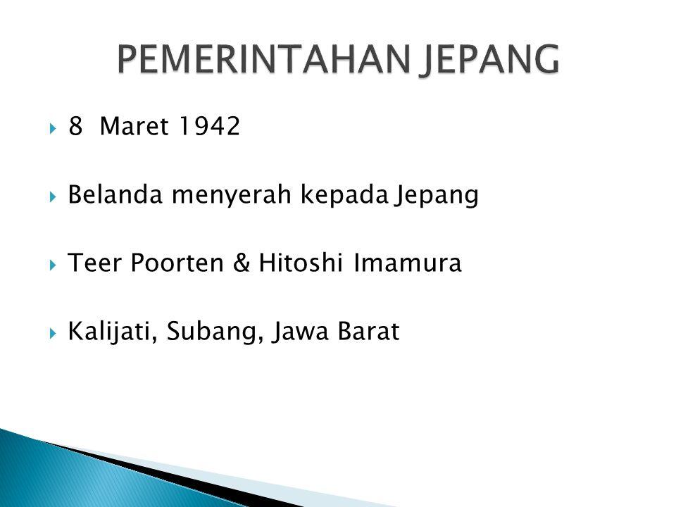 PEMERINTAHAN JEPANG 8 Maret 1942 Belanda menyerah kepada Jepang